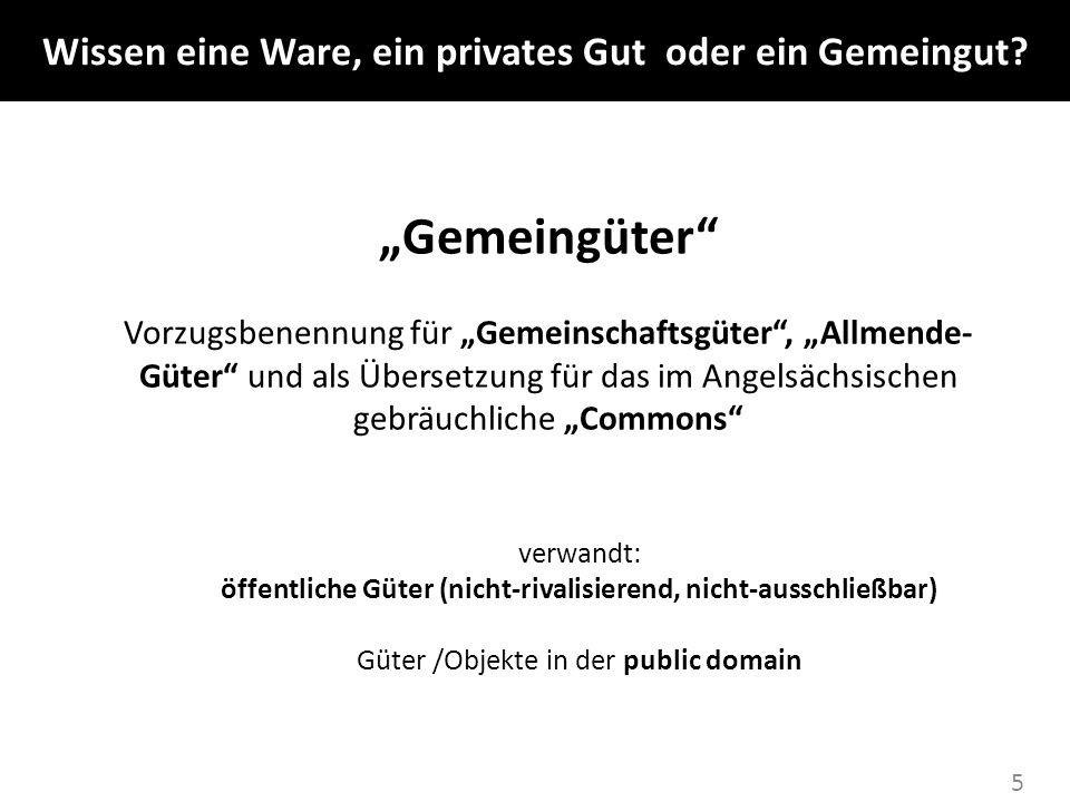 5 Gemeingüter Vorzugsbenennung für Gemeinschaftsgüter, Allmende- Güter und als Übersetzung für das im Angelsächsischen gebräuchliche Commons verwandt: