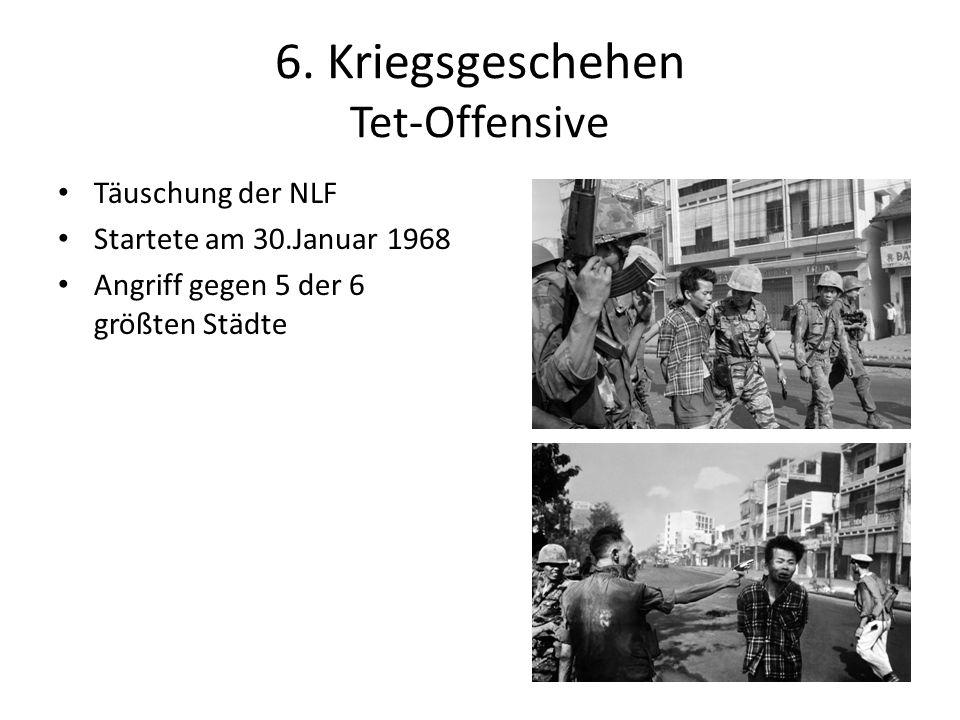 6. Kriegsgeschehen Tet-Offensive Täuschung der NLF Startete am 30.Januar 1968 Angriff gegen 5 der 6 größten Städte