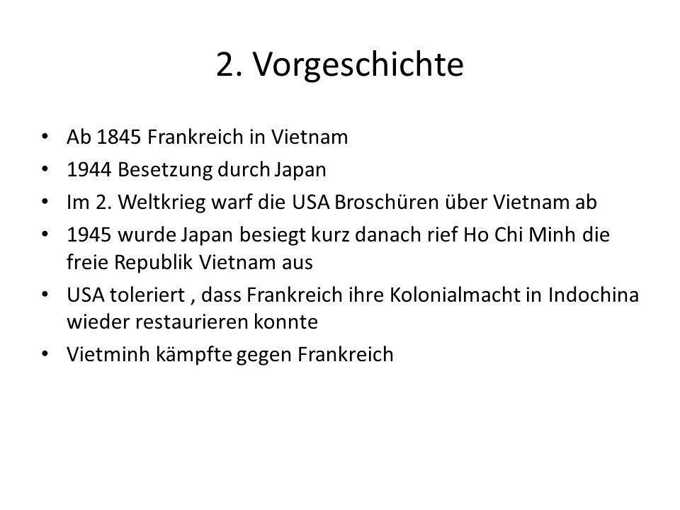 2. Vorgeschichte Ab 1845 Frankreich in Vietnam 1944 Besetzung durch Japan Im 2. Weltkrieg warf die USA Broschüren über Vietnam ab 1945 wurde Japan bes