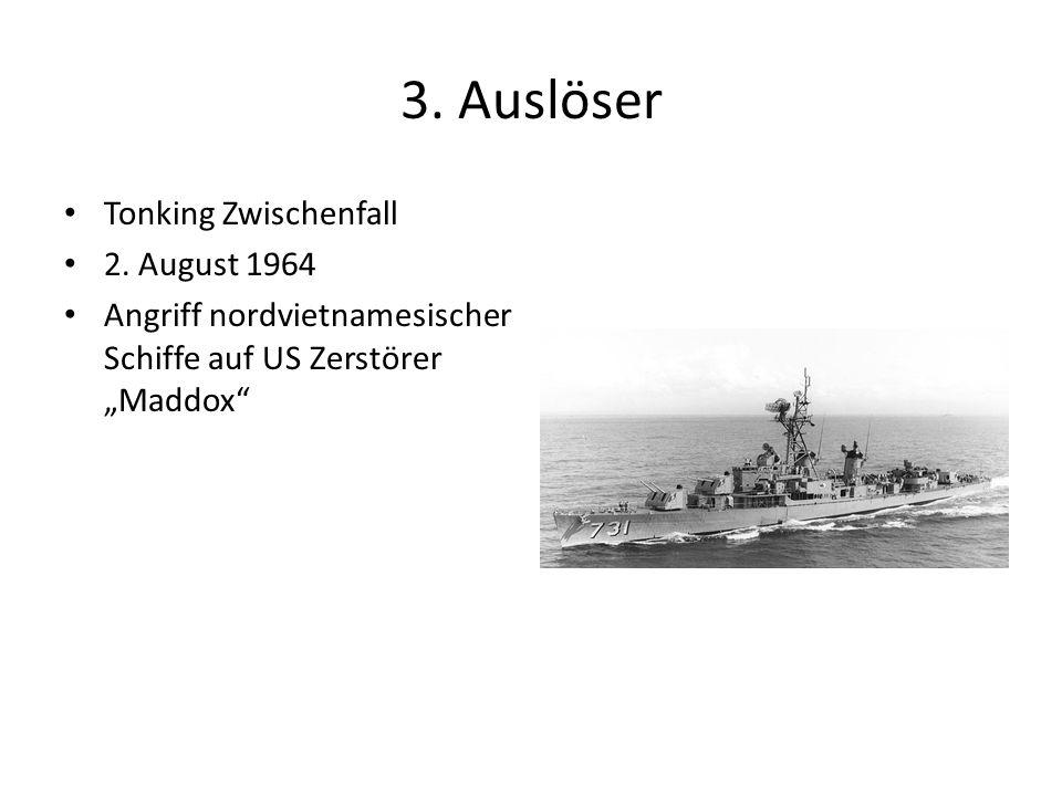 3. Auslöser Tonking Zwischenfall 2. August 1964 Angriff nordvietnamesischer Schiffe auf US Zerstörer Maddox