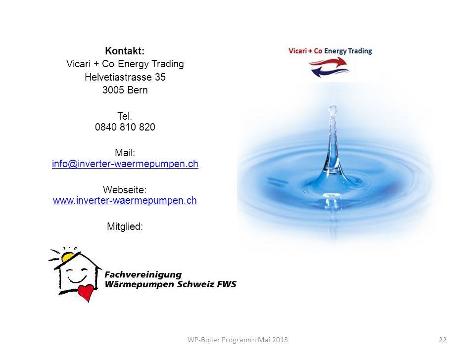22WP-Boiler Programm Mai 2013 Kontakt: Vicari + Co Energy Trading Helvetiastrasse 35 3005 Bern Tel. 0840 810 820 Mail: info@inverter-waermepumpen.ch i