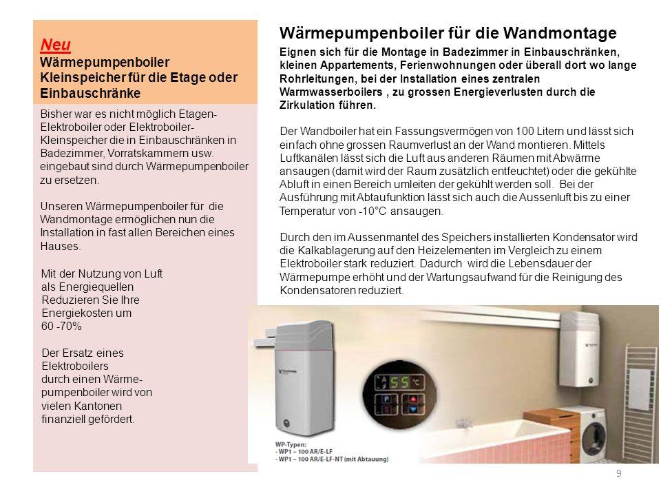 Neu Wärmepumpenboiler Kleinspeicher für die Etage oder Einbauschränke Die Boiler stehen in den nachstehenden 2 Varianten zur Verfügung: Modell WP1-100AR/E-LF Einsatz in Räumen mit Temperaturen zwischen 7°C bis 40°C Preis CHF 1690.00 inkl.