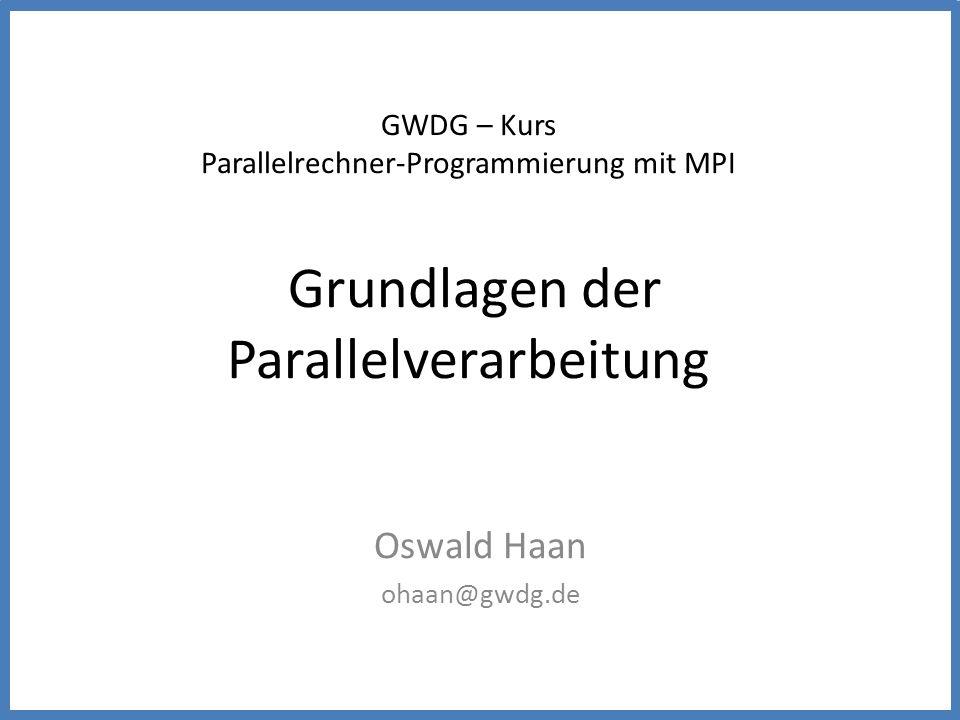 GWDG – Kurs Parallelrechner-Programmierung mit MPI Grundlagen der Parallelverarbeitung Oswald Haan ohaan@gwdg.de