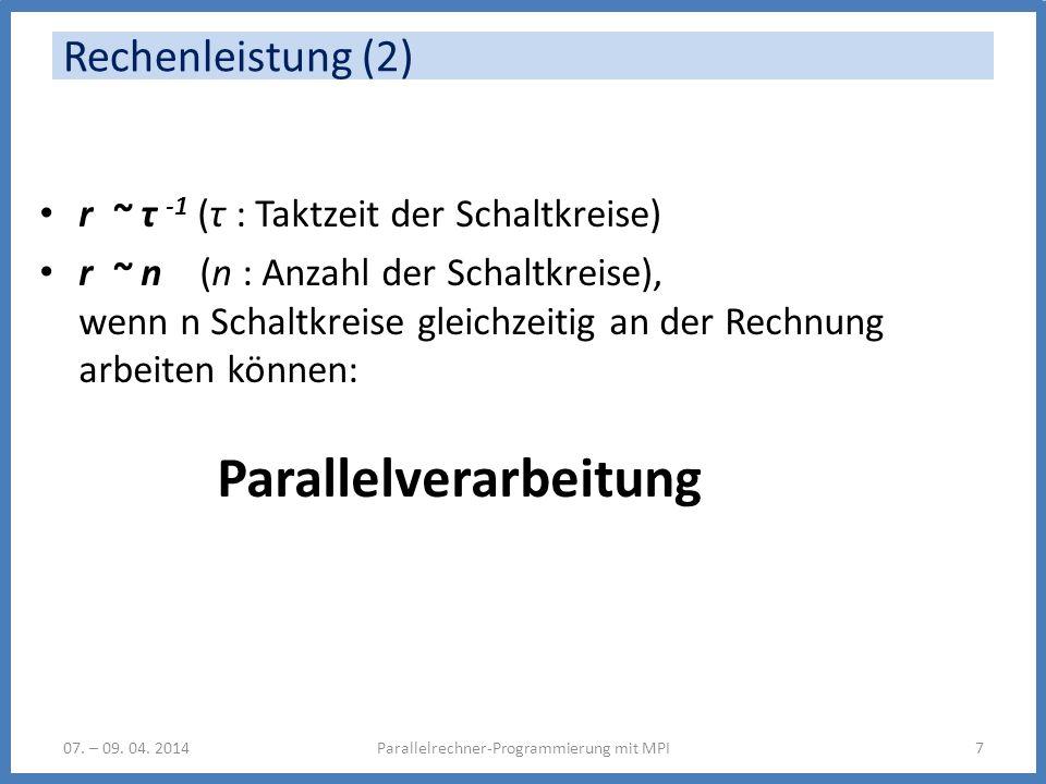 Rechenleistung (2) r ~ τ -1 (τ : Taktzeit der Schaltkreise) r ~ n (n : Anzahl der Schaltkreise), wenn n Schaltkreise gleichzeitig an der Rechnung arbe