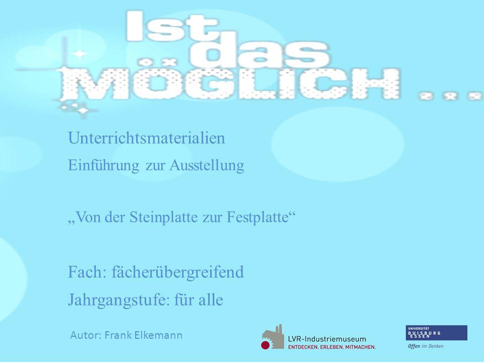 Unterrichtsmaterialien Einführung zur Ausstellung Von der Steinplatte zur Festplatte Fach: fächerübergreifend Jahrgangstufe: für alle Autor: Frank Elk