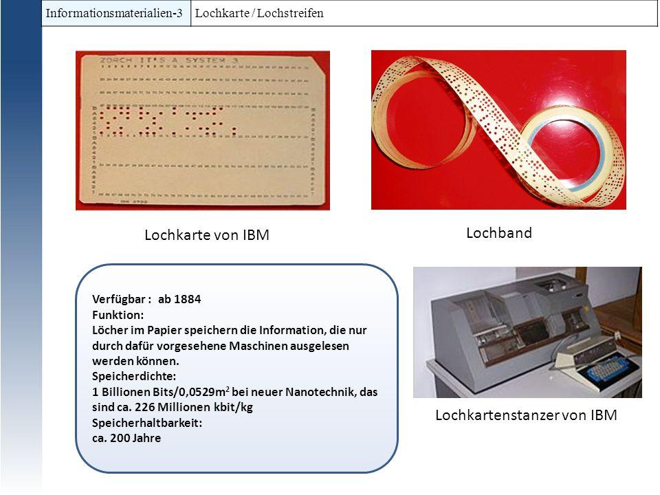 Informationsmaterialien-3 Lochkarte / Lochstreifen Verfügbar : ab 1884 Funktion: Löcher im Papier speichern die Information, die nur durch dafür vorge