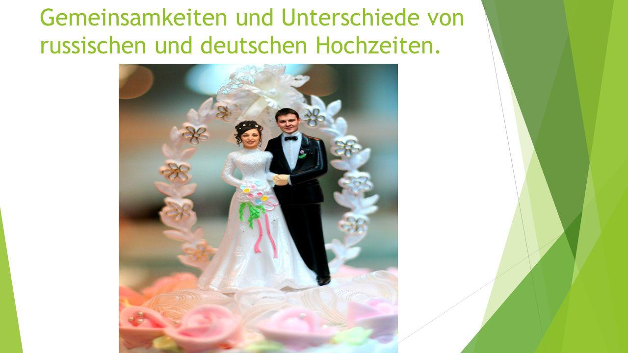 Gemeinsamkeiten und Unterschiede von russischen und deutschen Hochzeiten.