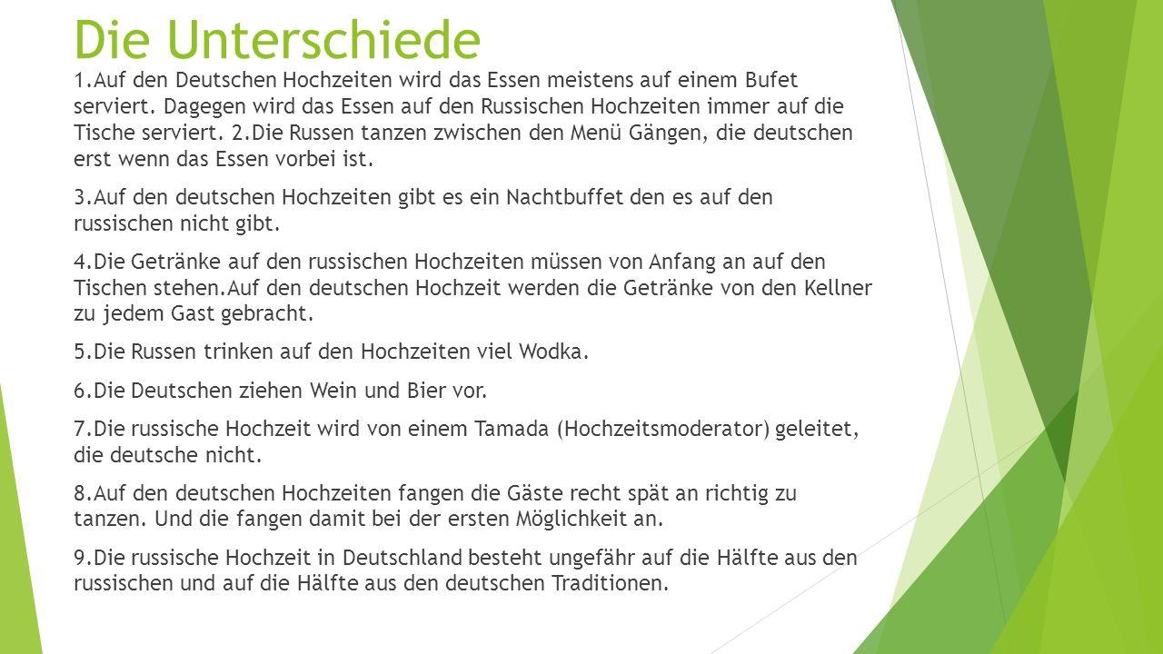 Die Unterschiede 1.Auf den Deutschen Hochzeiten wird das Essen meistens auf einem Bufet serviert.
