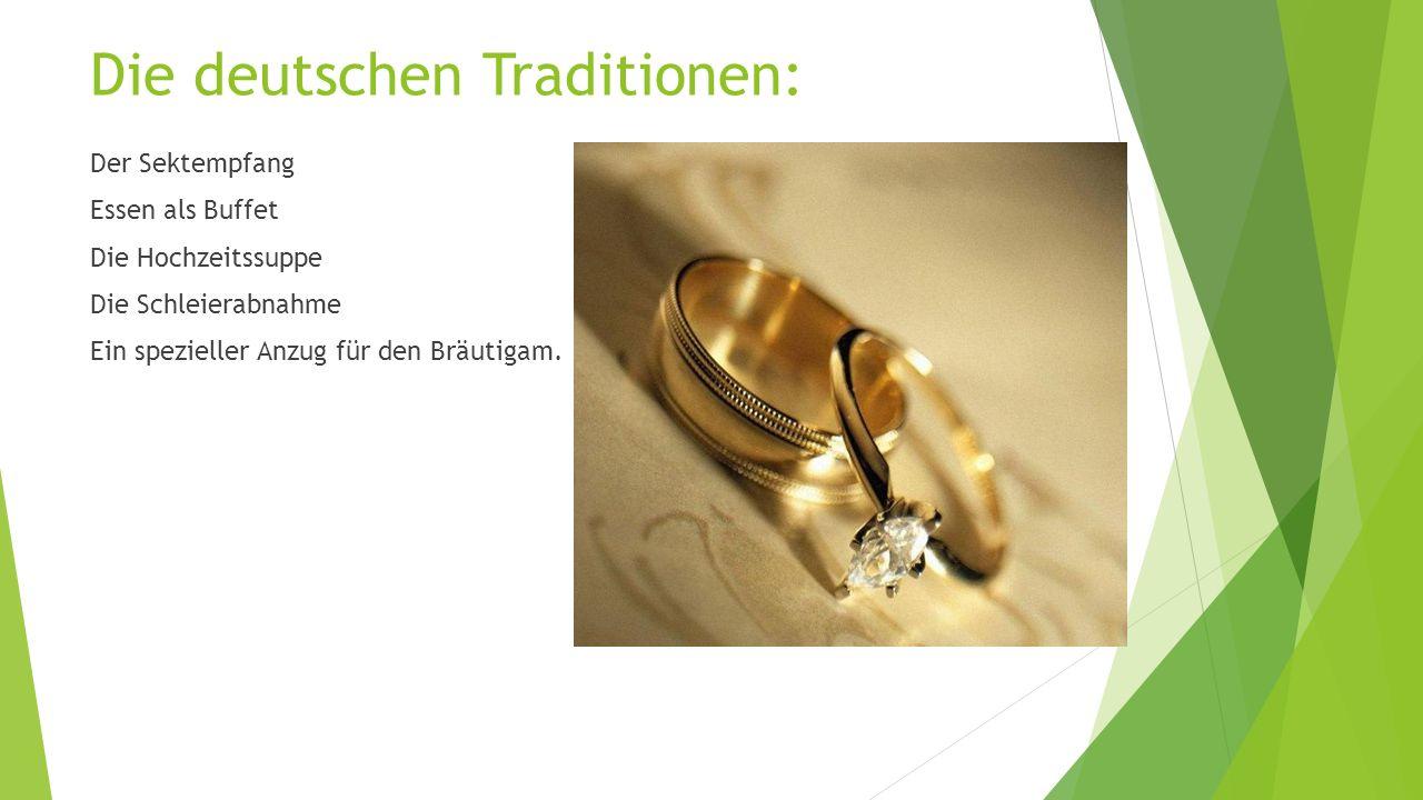 Die deutschen Traditionen: Der Sektempfang Essen als Buffet Die Hochzeitssuppe Die Schleierabnahme Ein spezieller Anzug für den Bräutigam.