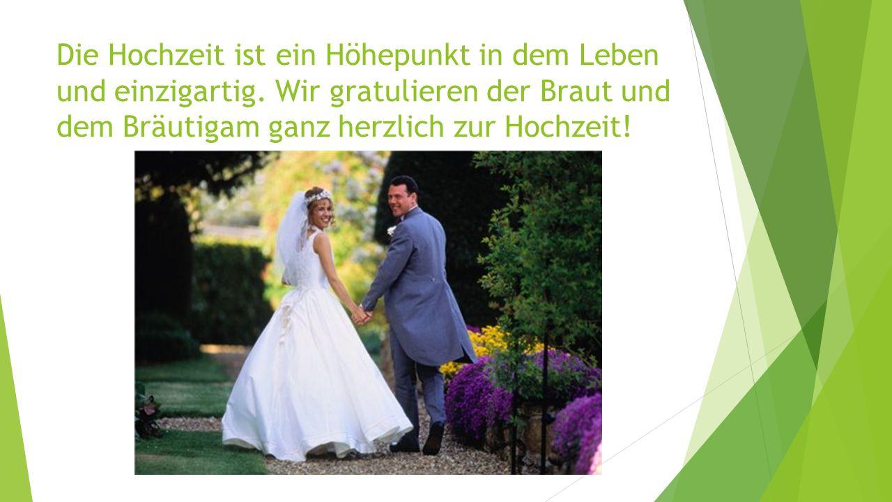 Die Hochzeit ist ein Höhepunkt in dem Leben und einzigartig.