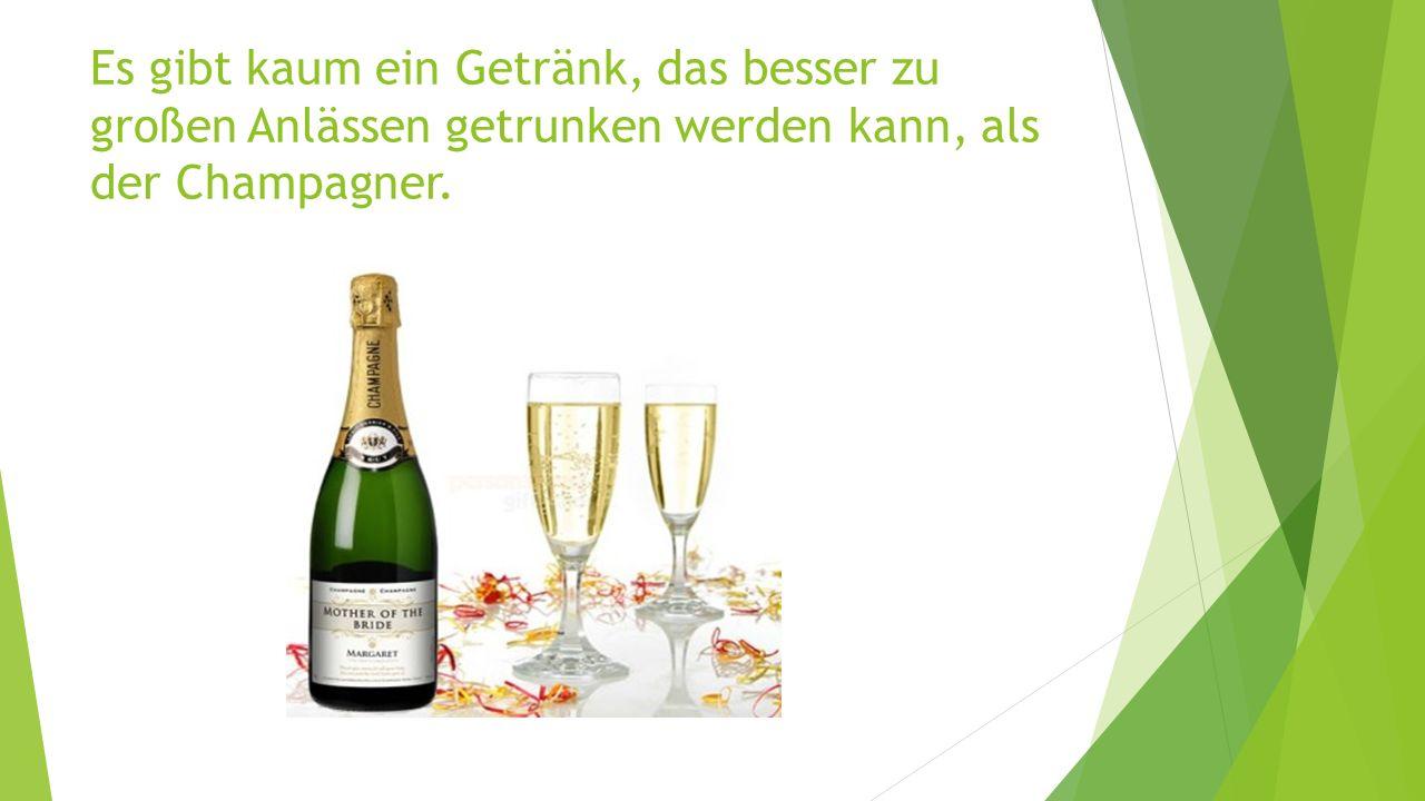 Es gibt kaum ein Getränk, das besser zu großen Anlässen getrunken werden kann, als der Champagner.