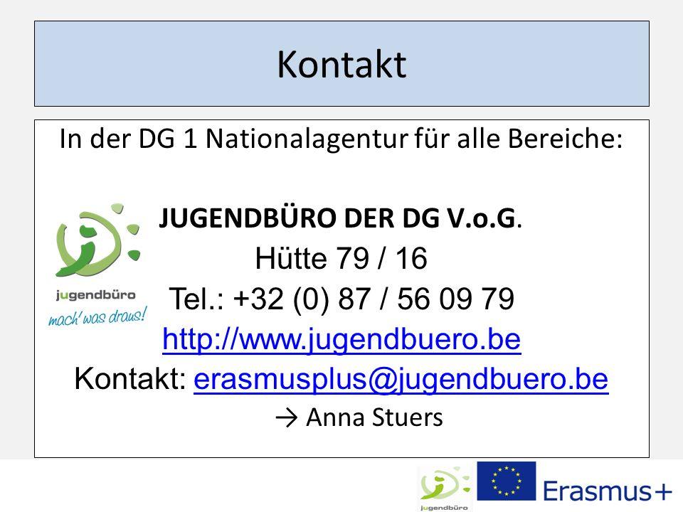 Kontakt In der DG 1 Nationalagentur für alle Bereiche: JUGENDBÜRO DER DG V.o.G. Hütte 79 / 16 Tel.: +32 (0) 87 / 56 09 79 http://www.jugendbuero.be Ko