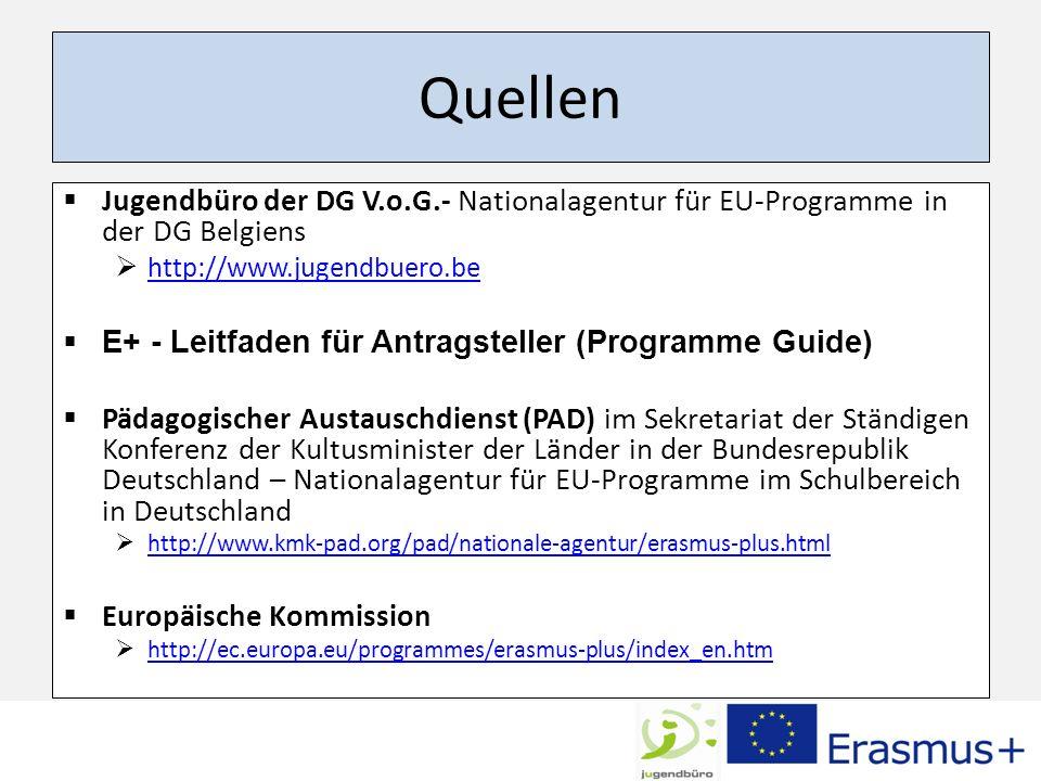 Quellen Jugendbüro der DG V.o.G.- Nationalagentur für EU-Programme in der DG Belgiens http://www.jugendbuero.be E+ - Leitfaden für Antragsteller (Prog