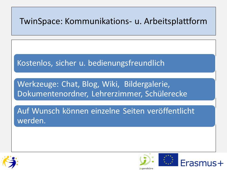 TwinSpace: Kommunikations- u. Arbeitsplattform Kostenlos, sicher u. bedienungsfreundlich Werkzeuge: Chat, Blog, Wiki, Bildergalerie, Dokumentenordner,