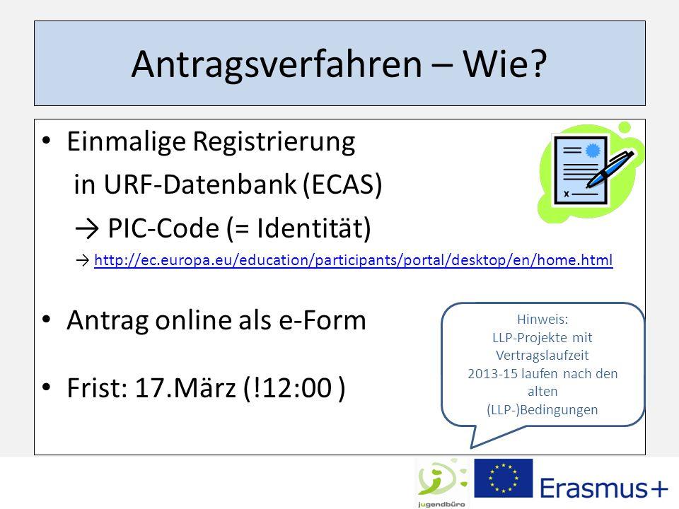 Antragsverfahren – Wie? Einmalige Registrierung in URF-Datenbank (ECAS) PIC-Code (= Identität) http://ec.europa.eu/education/participants/portal/deskt