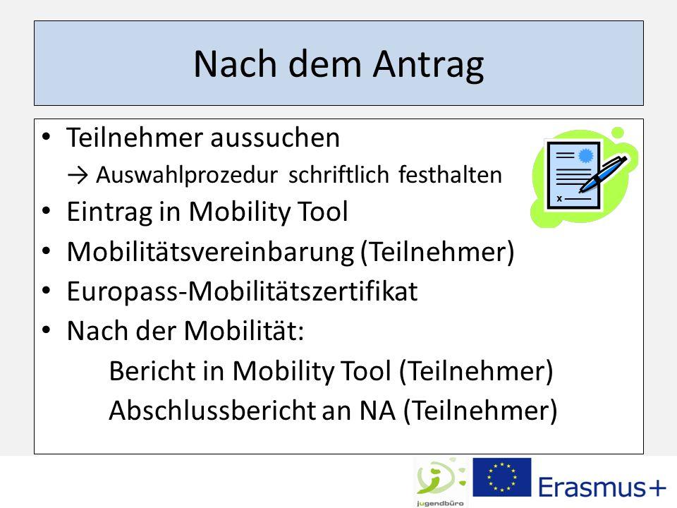Nach dem Antrag Teilnehmer aussuchen Auswahlprozedur schriftlich festhalten Eintrag in Mobility Tool Mobilitätsvereinbarung (Teilnehmer) Europass-Mobi