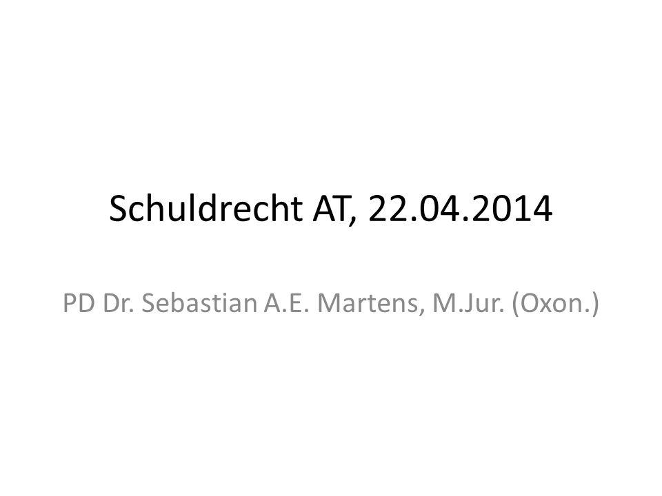 Schuldrecht AT, 22.04.2014 PD Dr. Sebastian A.E. Martens, M.Jur. (Oxon.)