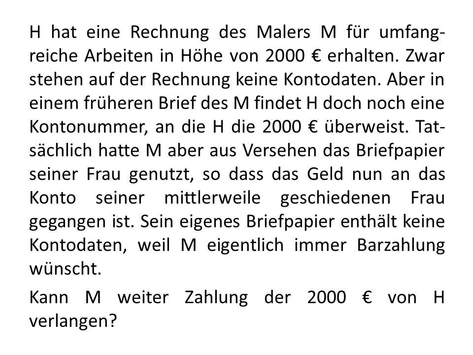 H hat eine Rechnung des Malers M für umfang- reiche Arbeiten in Höhe von 2000 erhalten. Zwar stehen auf der Rechnung keine Kontodaten. Aber in einem f