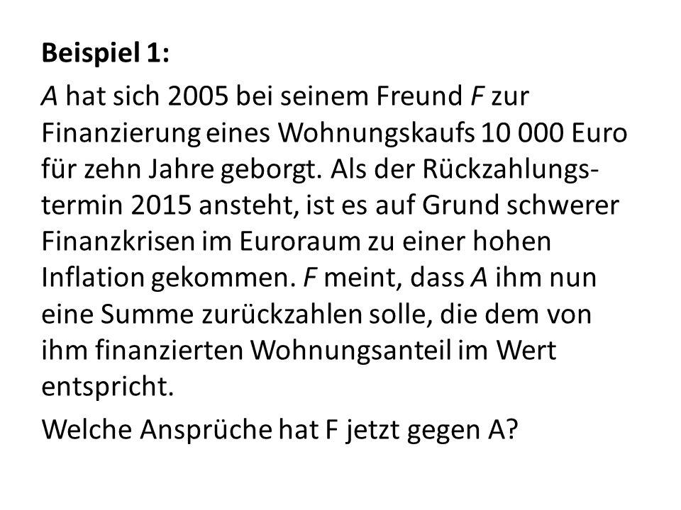 Beispiel 1: A hat sich 2005 bei seinem Freund F zur Finanzierung eines Wohnungskaufs 10 000 Euro für zehn Jahre geborgt. Als der Rückzahlungs- termin