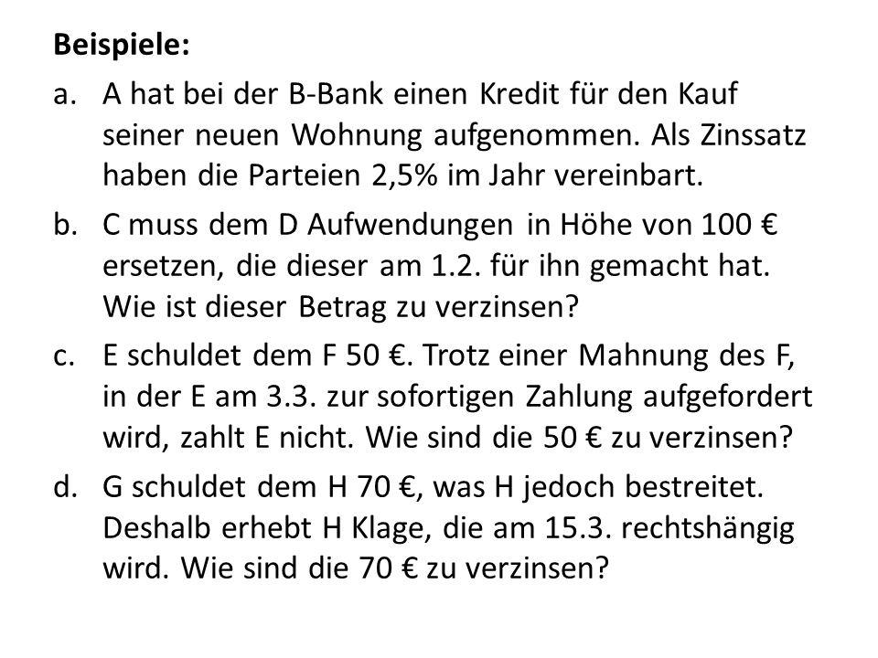 Beispiele: a.A hat bei der B-Bank einen Kredit für den Kauf seiner neuen Wohnung aufgenommen. Als Zinssatz haben die Parteien 2,5% im Jahr vereinbart.