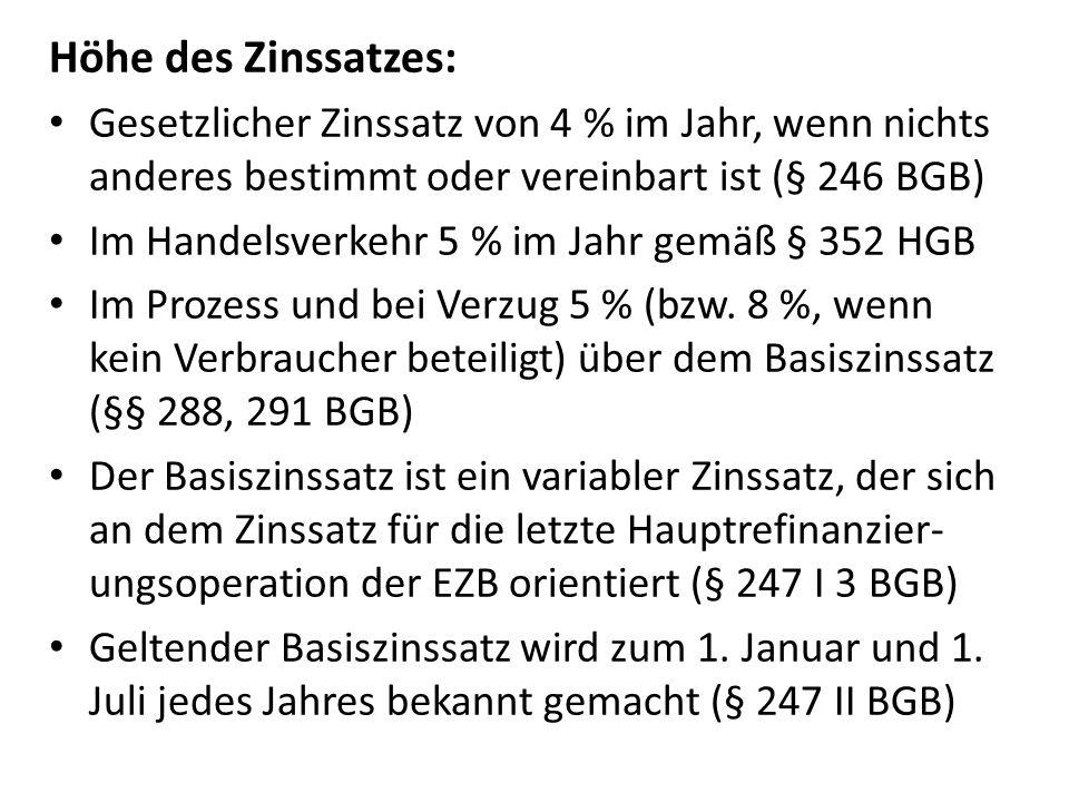 Höhe des Zinssatzes: Gesetzlicher Zinssatz von 4 % im Jahr, wenn nichts anderes bestimmt oder vereinbart ist (§ 246 BGB) Im Handelsverkehr 5 % im Jahr