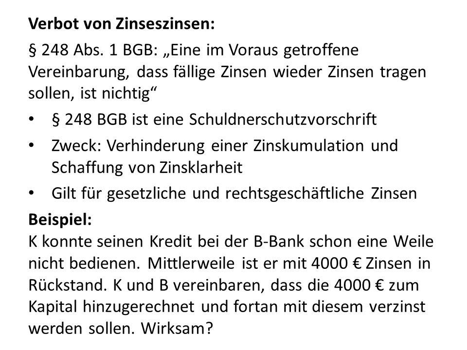 Verbot von Zinseszinsen: § 248 Abs. 1 BGB: Eine im Voraus getroffene Vereinbarung, dass fällige Zinsen wieder Zinsen tragen sollen, ist nichtig § 248
