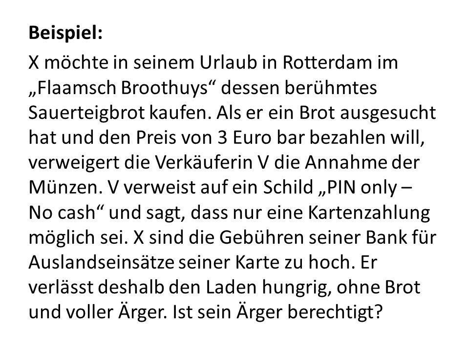 Beispiel: X möchte in seinem Urlaub in Rotterdam im Flaamsch Broothuys dessen berühmtes Sauerteigbrot kaufen. Als er ein Brot ausgesucht hat und den P
