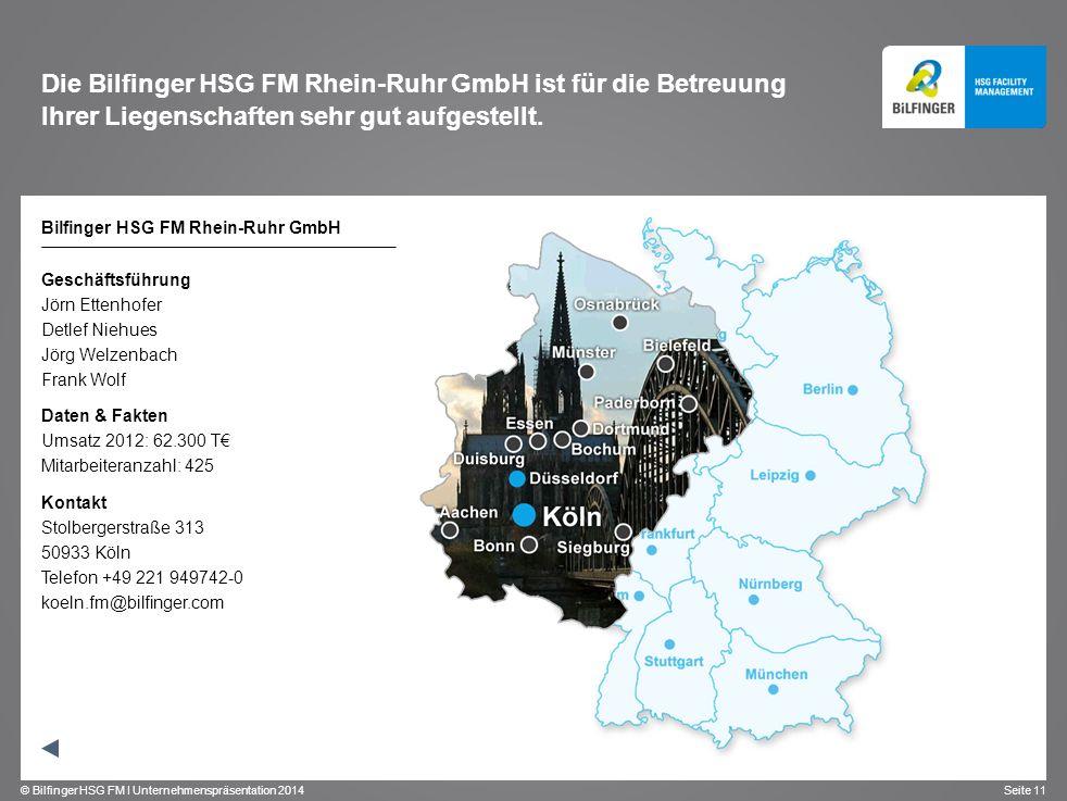 © Bilfinger HSG FM I Unternehmenspräsentation 2014 Seite 11 Die Bilfinger HSG FM Rhein-Ruhr GmbH ist für die Betreuung Ihrer Liegenschaften sehr gut a