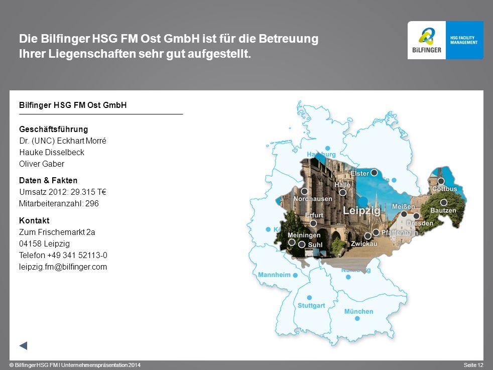 © Bilfinger HSG FM I Unternehmenspräsentation 2014 Seite 12 Die Bilfinger HSG FM Ost GmbH ist für die Betreuung Ihrer Liegenschaften sehr gut aufgeste