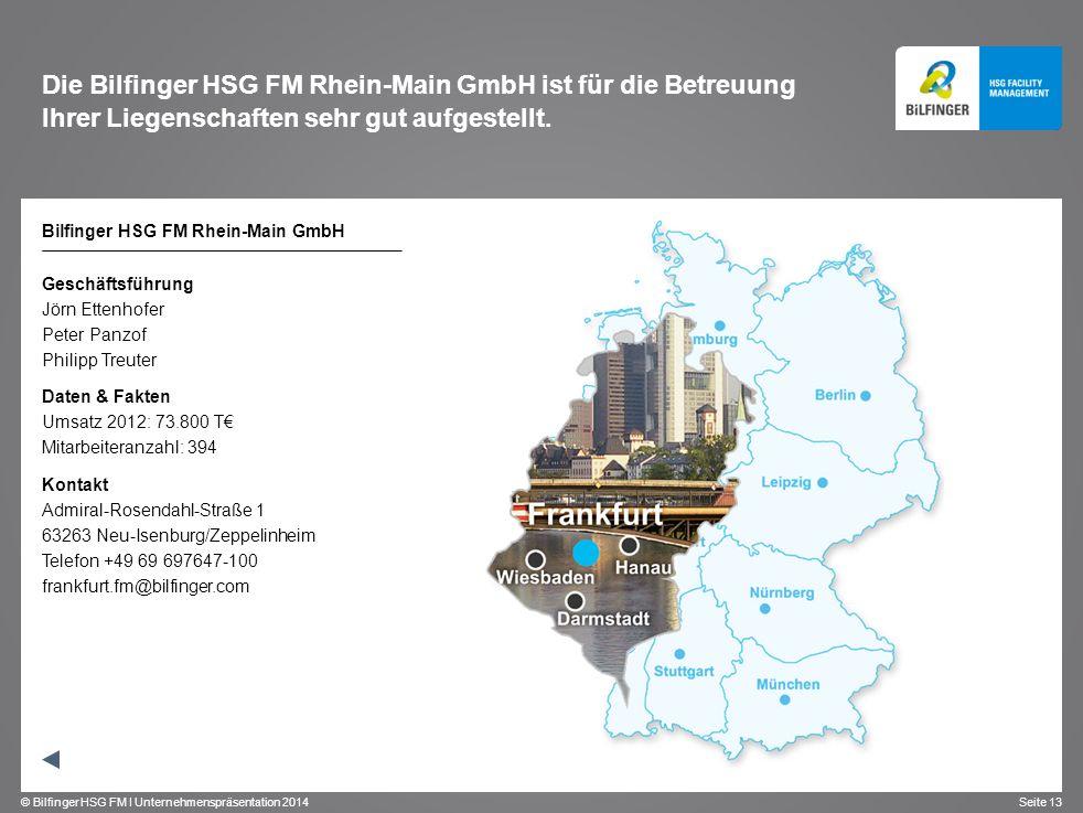 © Bilfinger HSG FM I Unternehmenspräsentation 2014 Seite 13 Die Bilfinger HSG FM Rhein-Main GmbH ist für die Betreuung Ihrer Liegenschaften sehr gut a