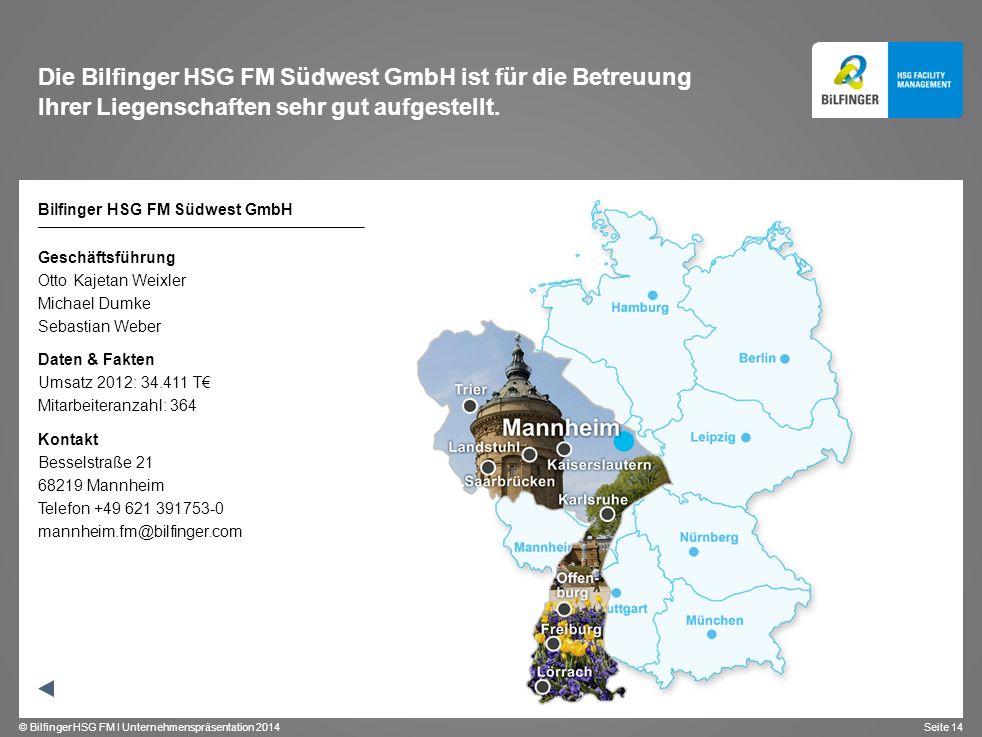 © Bilfinger HSG FM I Unternehmenspräsentation 2014 Seite 14 Die Bilfinger HSG FM Südwest GmbH ist für die Betreuung Ihrer Liegenschaften sehr gut aufg
