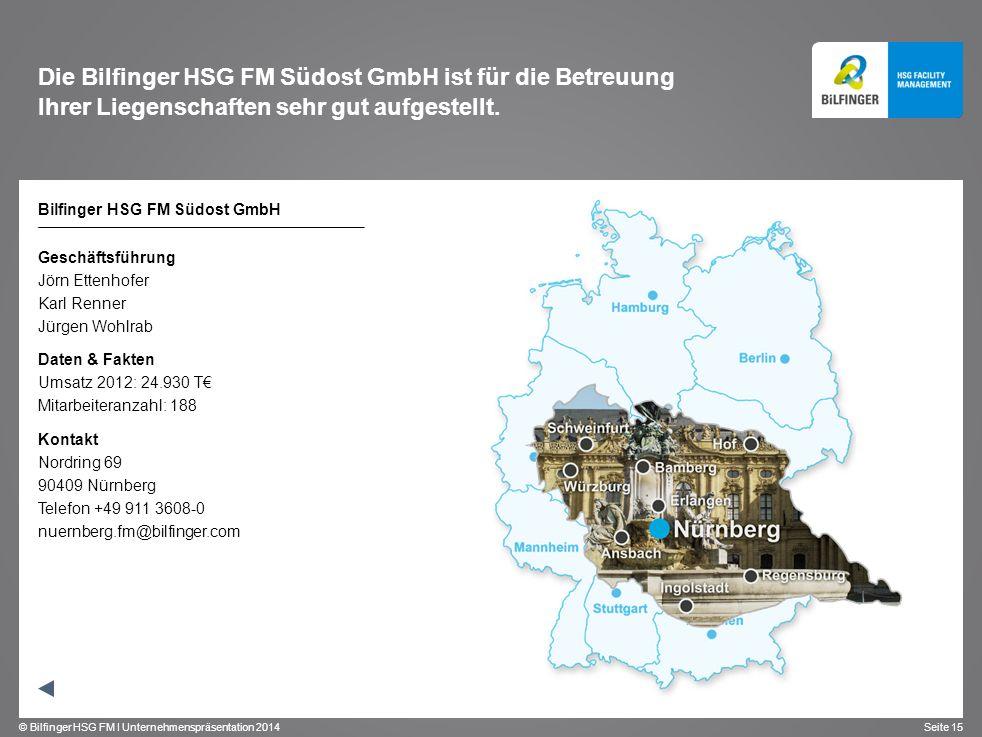 © Bilfinger HSG FM I Unternehmenspräsentation 2014 Seite 15 Die Bilfinger HSG FM Südost GmbH ist für die Betreuung Ihrer Liegenschaften sehr gut aufge