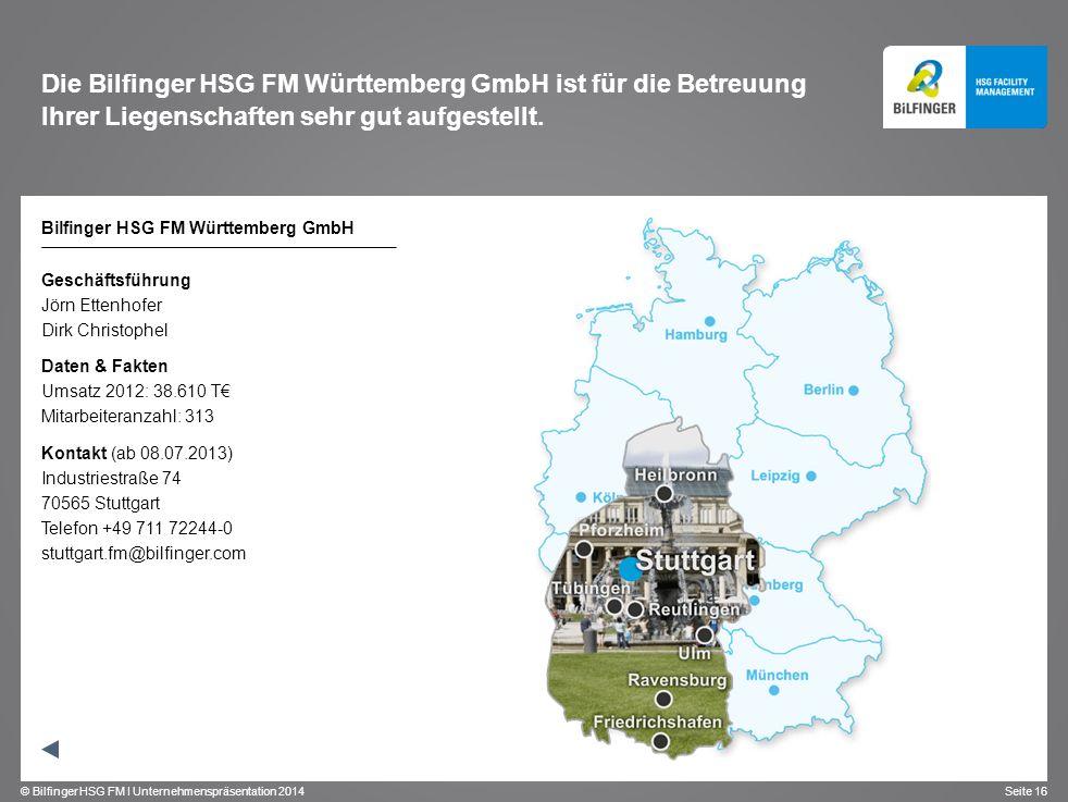 © Bilfinger HSG FM I Unternehmenspräsentation 2014 Seite 16 Die Bilfinger HSG FM Württemberg GmbH ist für die Betreuung Ihrer Liegenschaften sehr gut