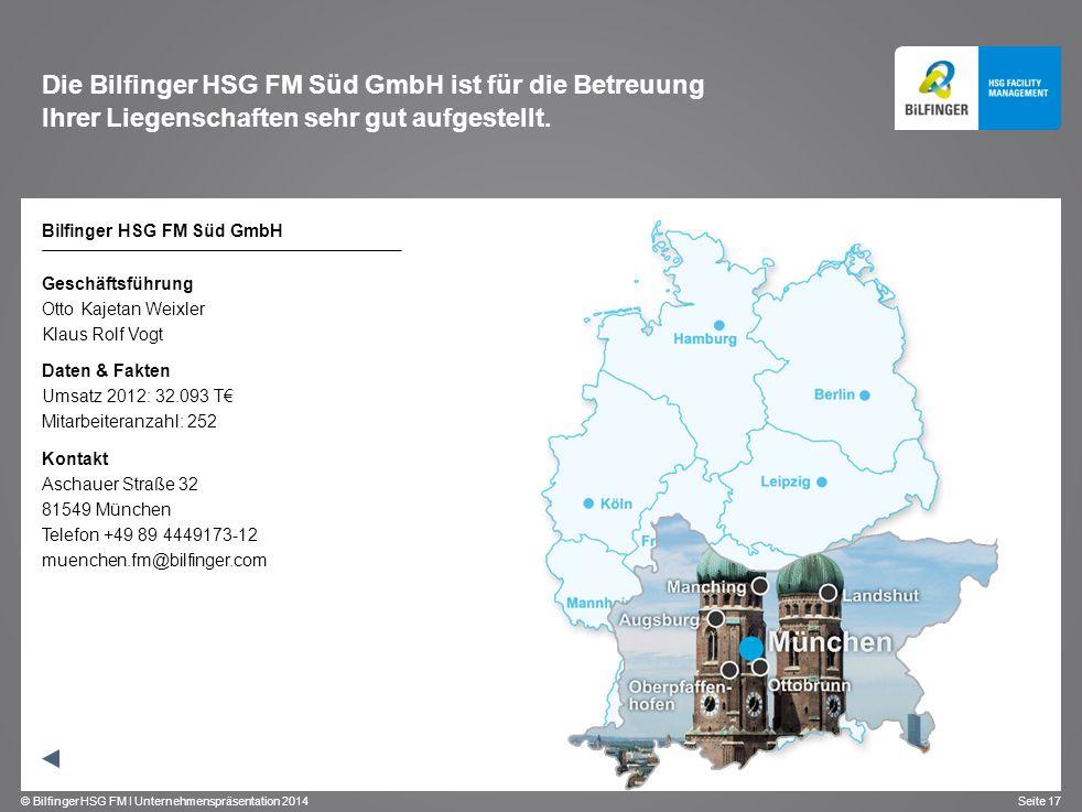 © Bilfinger HSG FM I Unternehmenspräsentation 2014 Seite 17 Die Bilfinger HSG FM Süd GmbH ist für die Betreuung Ihrer Liegenschaften sehr gut aufgeste