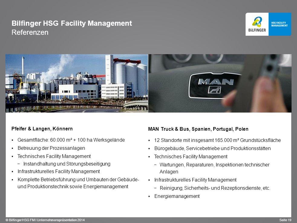 © Bilfinger HSG FM I Unternehmenspräsentation 2014 Seite 19 Pfeifer & Langen, Könnern Gesamtfläche: 60.000 m² + 100 ha Werksgelände Betreuung der Proz