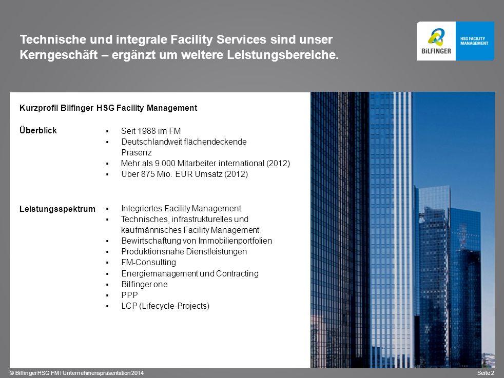 © Bilfinger HSG FM I Unternehmenspräsentation 2014 Seite 2 Kurzprofil Bilfinger HSG Facility Management Technische und integrale Facility Services sin