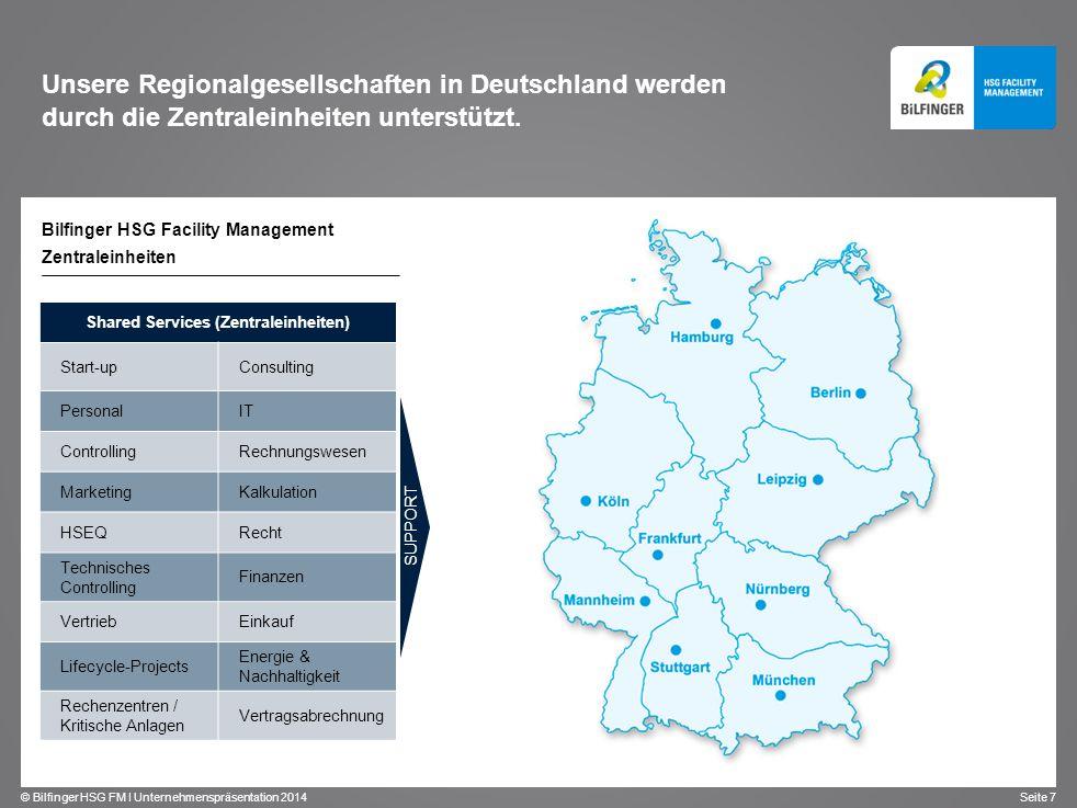© Bilfinger HSG FM I Unternehmenspräsentation 2014 Seite 7 Bilfinger HSG Facility Management Zentraleinheiten Unsere Regionalgesellschaften in Deutsch