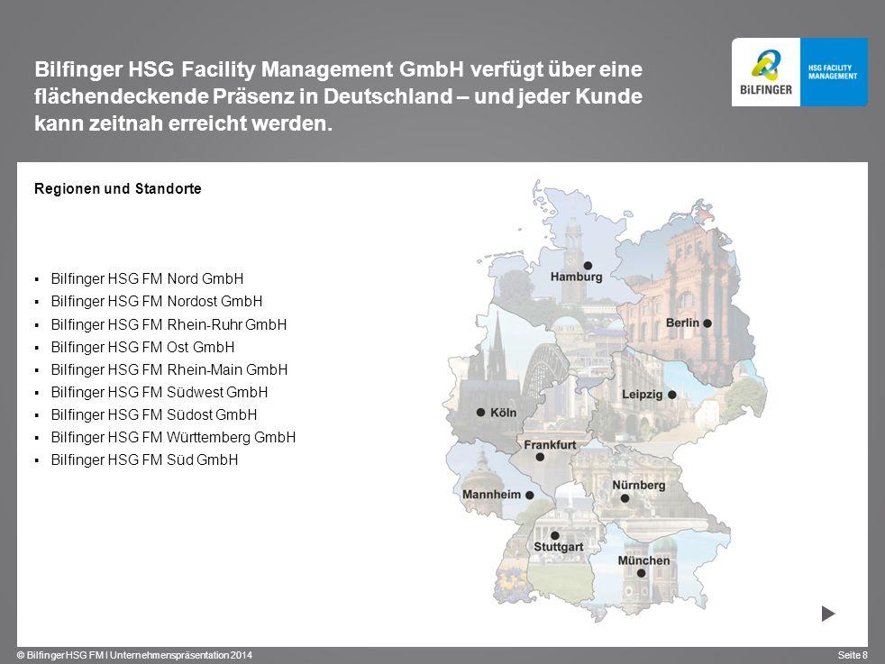 © Bilfinger HSG FM I Unternehmenspräsentation 2014 Seite 8 Regionen und Standorte Bilfinger HSG FM Nord GmbH Bilfinger HSG FM Nordost GmbH Bilfinger H