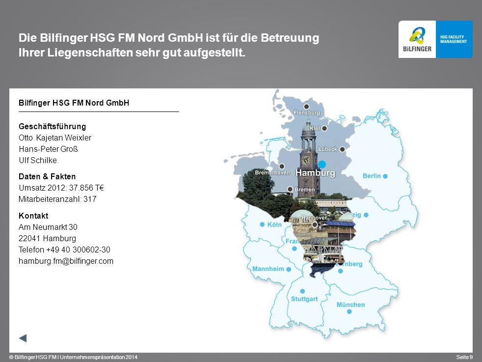 © Bilfinger HSG FM I Unternehmenspräsentation 2014 Seite 9 Bilfinger HSG FM Nord GmbH Geschäftsführung Otto Kajetan Weixler Hans-Peter Groß Ulf Schilk