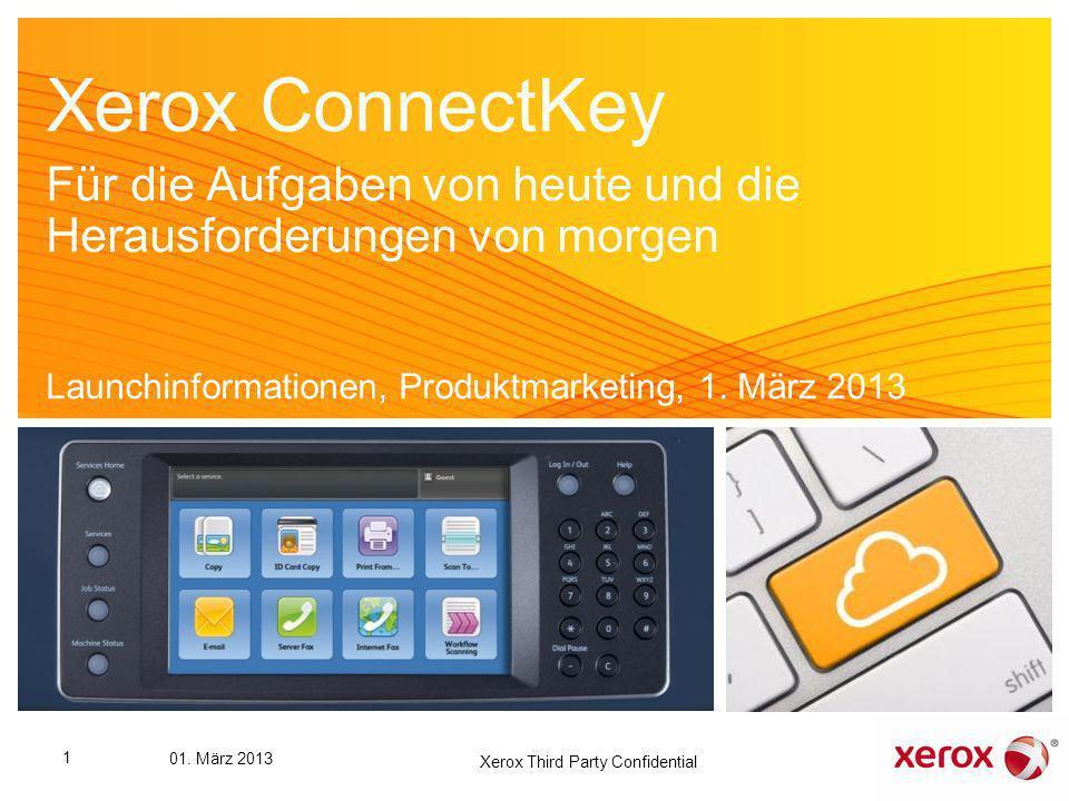 Xerox ConnectKey Für die Aufgaben von heute und die Herausforderungen von morgen Launchinformationen, Produktmarketing, 1. März 2013 1 01. März 2013 X