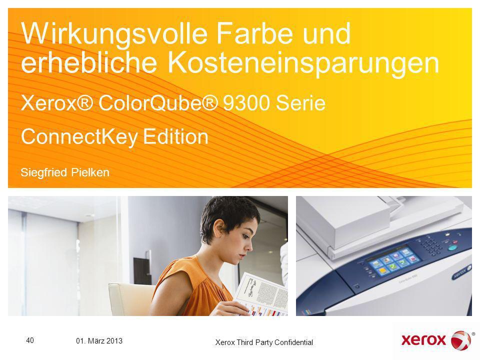 Wirkungsvolle Farbe und erhebliche Kosteneinsparungen Xerox® ColorQube® 9300 Serie ConnectKey Edition Siegfried Pielken 40 01. März 2013 Xerox Third P