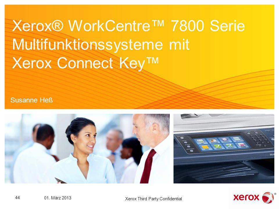 Xerox® WorkCentre 7800 Serie Multifunktionssysteme mit Xerox Connect Key Susanne Heß 44 01. März 2013 Xerox Third Party Confidential