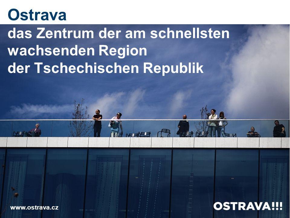 www.ostrava.cz Ostrava das Zentrum der am schnellsten wachsenden Region der Tschechischen Republik