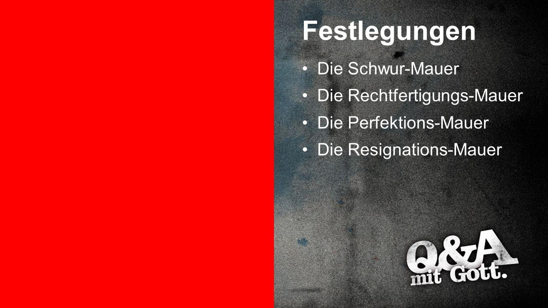 Festlegungen 5 Festlegungen Die Schwur-Mauer Die Rechtfertigungs-Mauer Die Perfektions-Mauer Die Resignations-Mauer