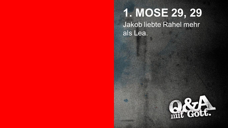 1. Mose 29, 29 1. MOSE 29, 29 Jakob liebte Rahel mehr als Lea.
