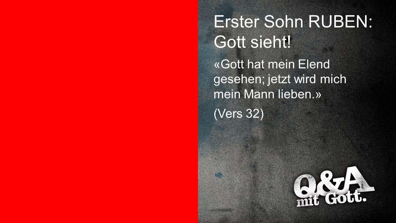 Ruben Erster Sohn RUBEN: Gott sieht.