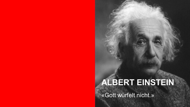 Albert Einstein ALBERT EINSTEIN «Gott würfelt nicht.»