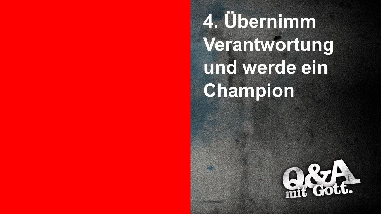 Punkt 4 4. Übernimm Verantwortung und werde ein Champion