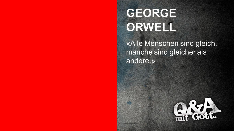 George Orwell GEORGE ORWELL «Alle Menschen sind gleich, manche sind gleicher als andere.»