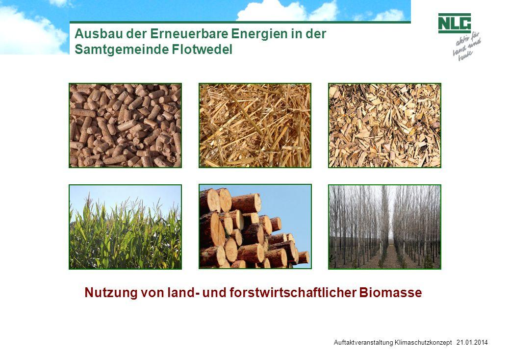 Ausbau der Erneuerbare Energien in der Samtgemeinde Flotwedel Auftaktveranstaltung Klimaschutzkonzept 21.01.2014 Nutzung von land- und forstwirtschaft